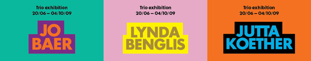 Jo Baer / Lynda Benglis / Jutta Koether