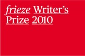 Frieze Writer's Prize 2010: Call for Entries