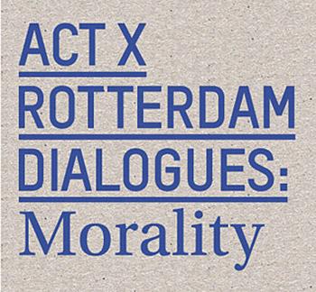 Act X, Rotterdam Dialogues: Morality