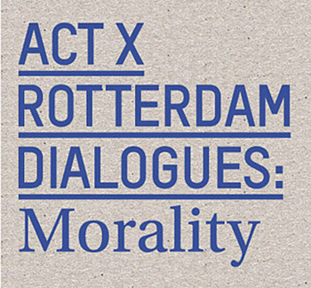 Act X, Rotterdam Dialogues: Morality