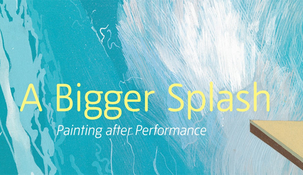 A Bigger Splash: Painting after Performance at Tate Modern