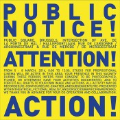 Studio for Propositional Cinema, Public notice! / Public square, Brussels / Intersection of ave. de la Porte de Hal / Hallepoortlaan, rue de l'Argonne / Argonnestraat & rue de Merode / De Merodestraat / Attention! / From 5–8 March, 2014, 8:00 to 12:00 […], 2014. *